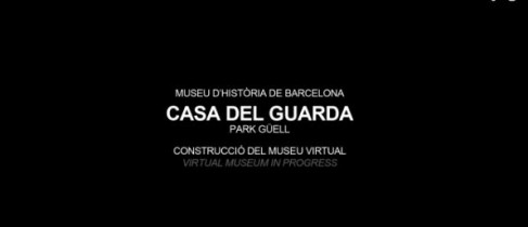 LMVC. UPC. MUHBA. Paseo Virtual Casa del Guarda, Park Güell